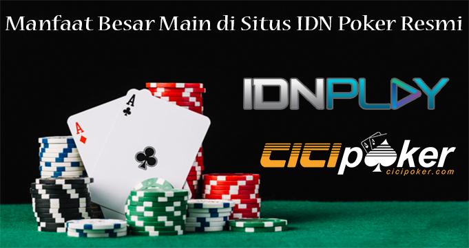 Manfaat Besar Main di Situs IDN Poker Resmi