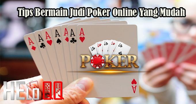 Tips Bermain Judi Poker Online Yang Mudah