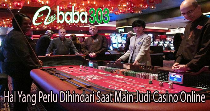 Hal Yang Perlu Dihindari Saat Main Judi Casino Online