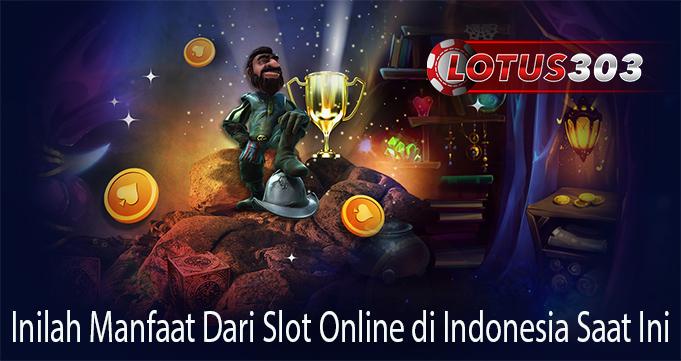 Inilah Manfaat Dari Slot Online di Indonesia Saat Ini